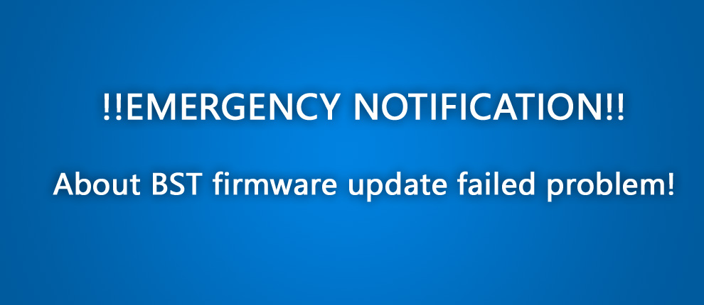 Emergency notification about BST firmware update failed problem!